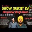 10-3-2021 Show Gurjit Da Bhupinder Singh Mann