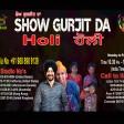 25-3-2021 Show Gurjit Da HOLI