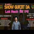 17-3-2021 Show Gurjit Da LOK NACH