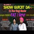 13-3-2021 Show Gurjit Da Dr.Shar Singh Fat